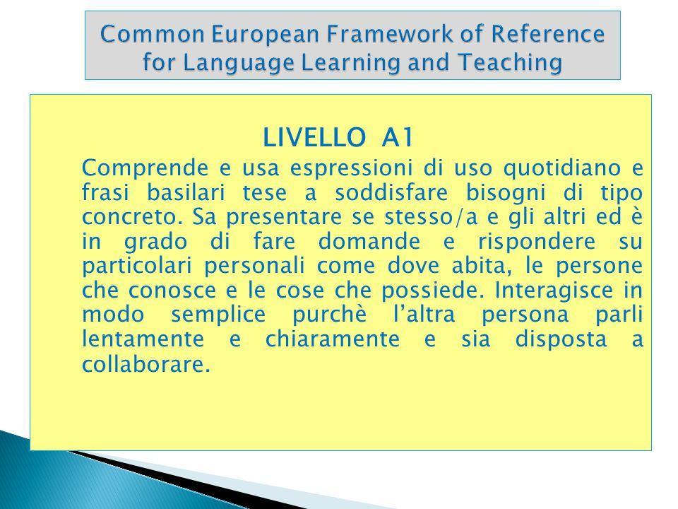 LIVELLO A2 Comprende frasi ed espressioni usate frequentemente relative ad ambiti di immediata rilevanza (Es.