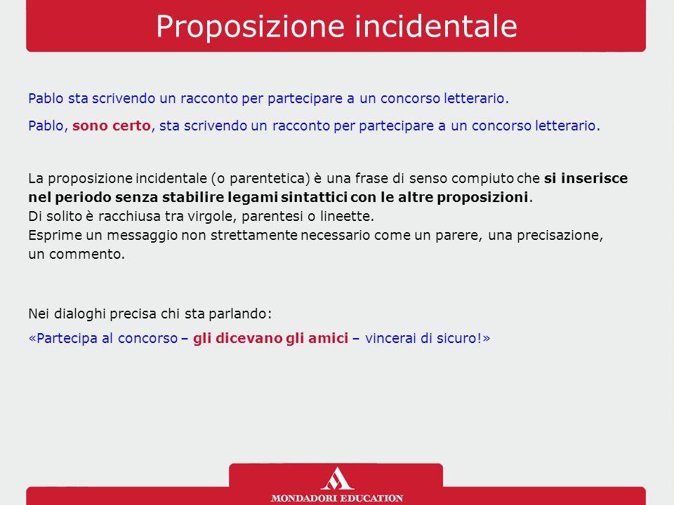 Proposizione incidentale La proposizione incidentale (o parentetica) è una frase di senso compiuto che si inserisce nel periodo senza stabilire legami