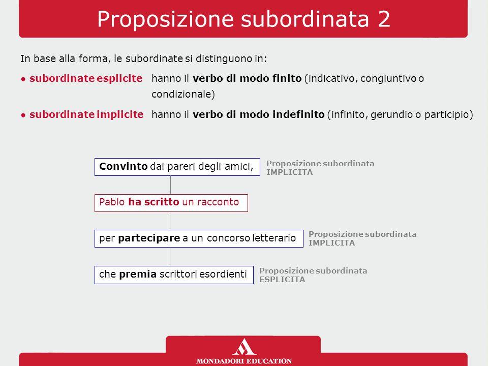 Proposizione subordinata 2 Pablo ha scritto un racconto per partecipare a un concorso letterario che premia scrittori esordienti Convinto dai pareri d