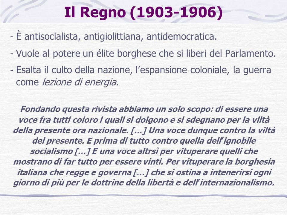 Il Regno (1903-1906) - È antisocialista, antigiolittiana, antidemocratica. - Vuole al potere un élite borghese che si liberi del Parlamento. - Esalta