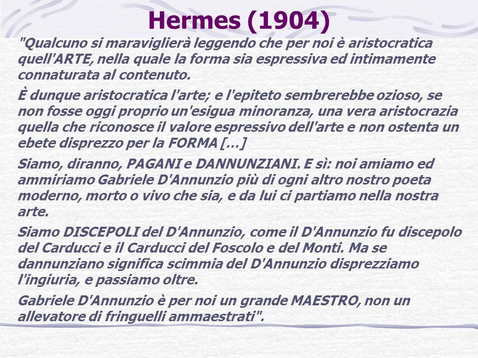Hermes (1904) Qualcuno si maraviglierà leggendo che per noi è aristocratica quell ARTE, nella quale la forma sia espressiva ed intimamente connaturata al contenuto.