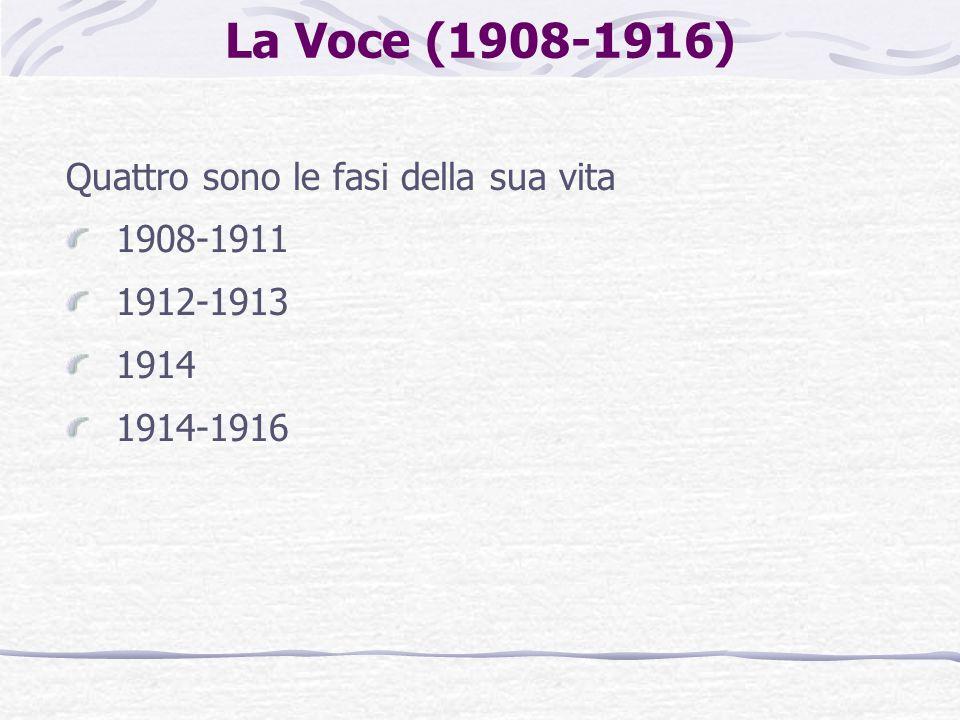 La Voce (1908-1916) Quattro sono le fasi della sua vita 1908-1911 1912-1913 1914 1914-1916