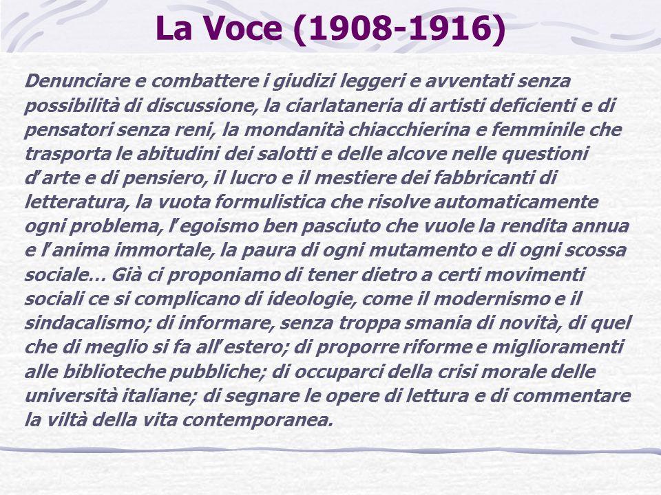 La Voce (1908-1916) Denunciare e combattere i giudizi leggeri e avventati senza possibilità di discussione, la ciarlataneria di artisti deficienti e d
