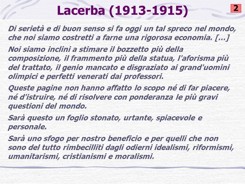 Lacerba (1913-1915) Di serietà e di buon senso si fa oggi un tal spreco nel mondo, che noi siamo costretti a farne una rigorosa economia.
