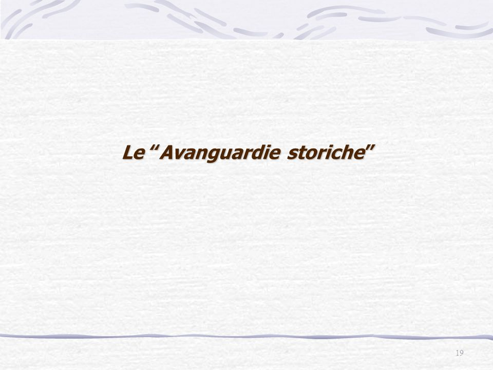 """19 Le """"Avanguardie storiche"""""""
