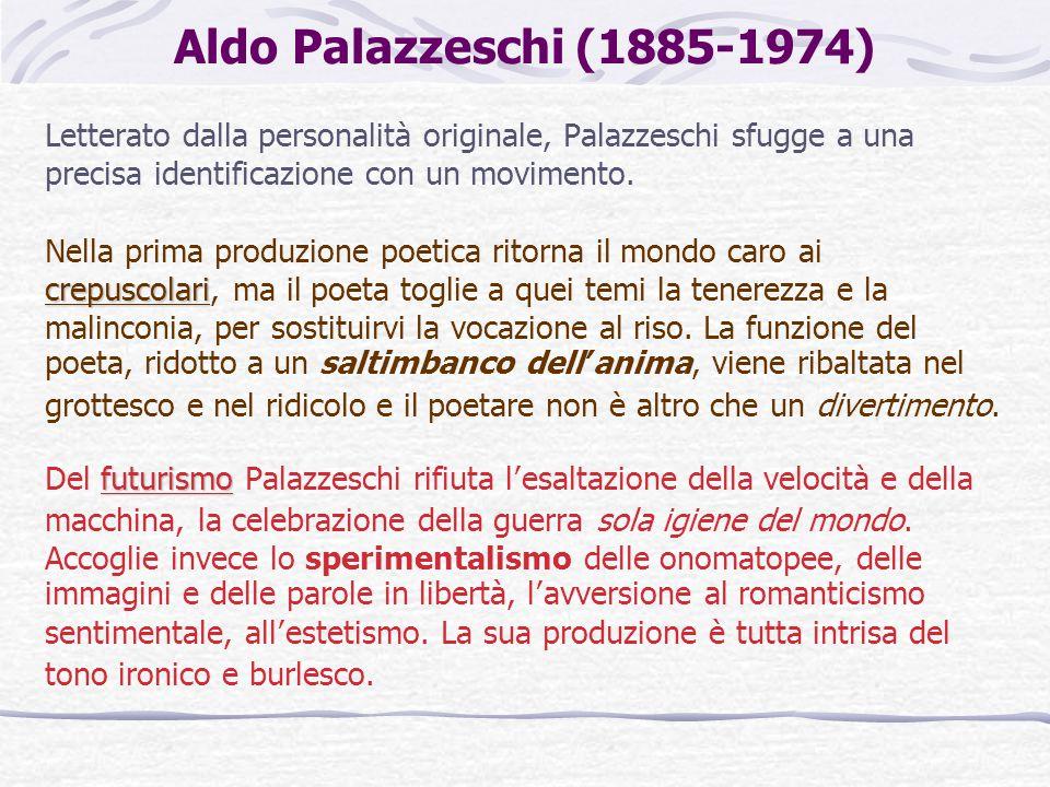 Aldo Palazzeschi (1885-1974) Letterato dalla personalità originale, Palazzeschi sfugge a una precisa identificazione con un movimento.