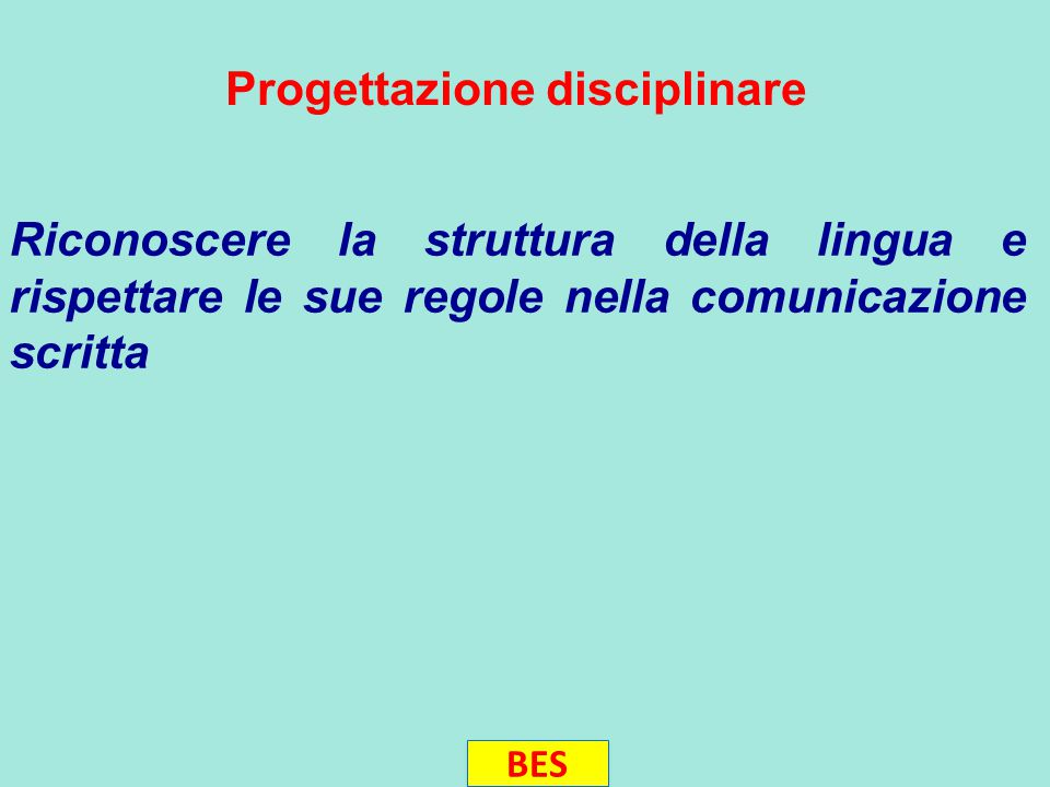 Riconoscere la struttura della lingua e rispettare le sue regole nella comunicazione scritta BES Progettazione disciplinare