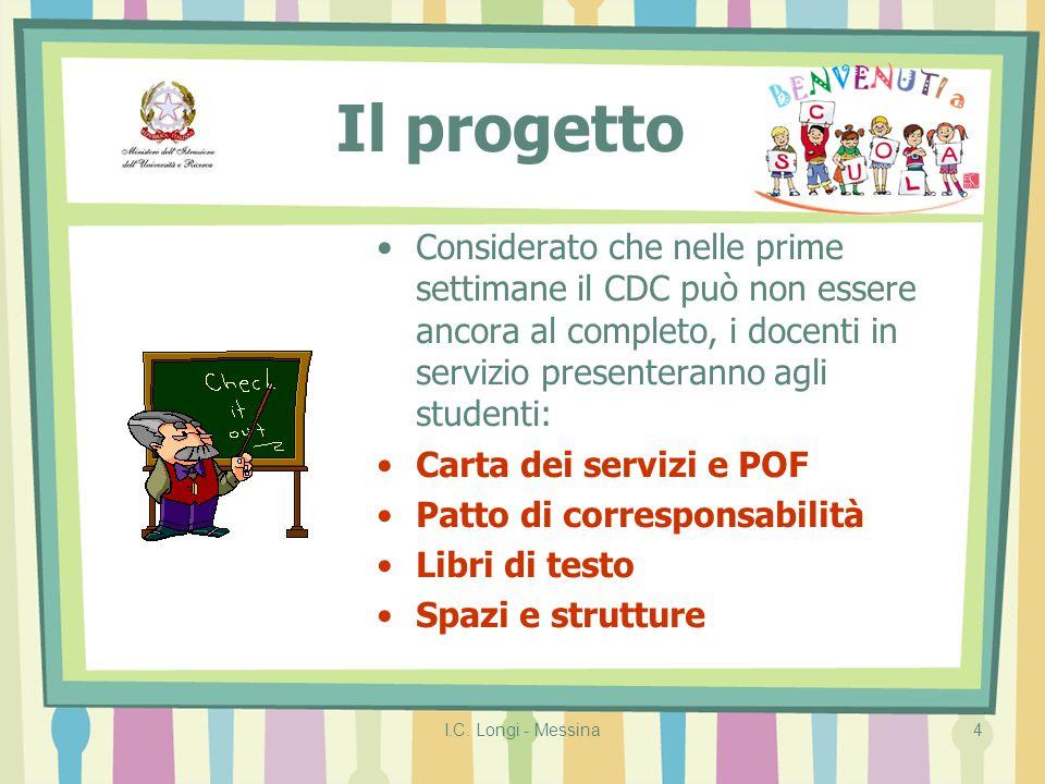 I.C. Longi - Messina4 Il progetto Considerato che nelle prime settimane il CDC può non essere ancora al completo, i docenti in servizio presenteranno