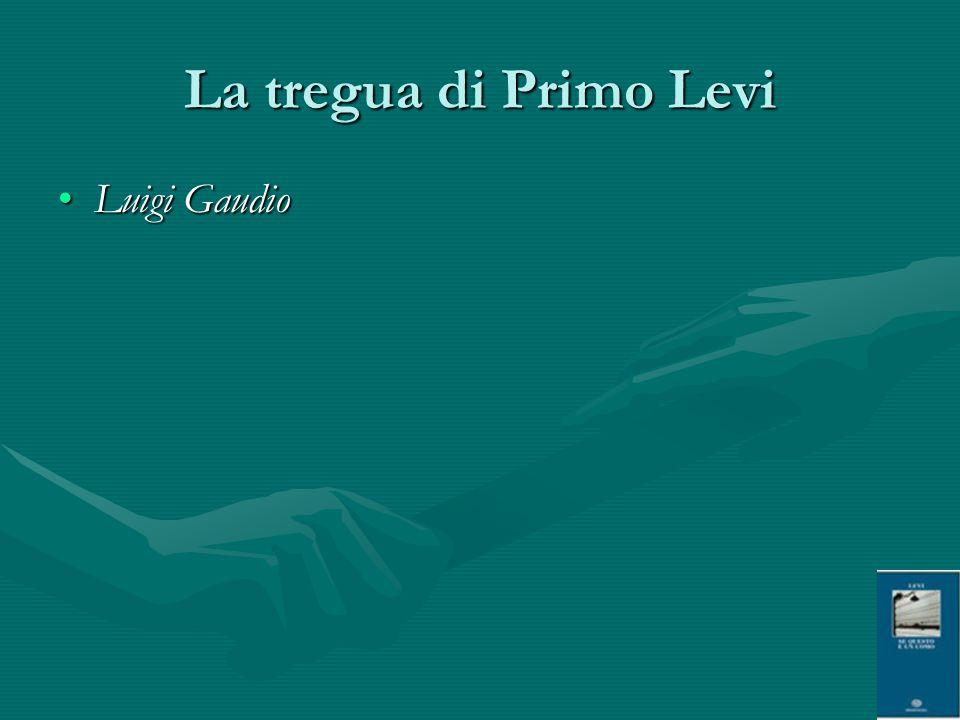 La tregua di Primo Levi Luigi GaudioLuigi Gaudio
