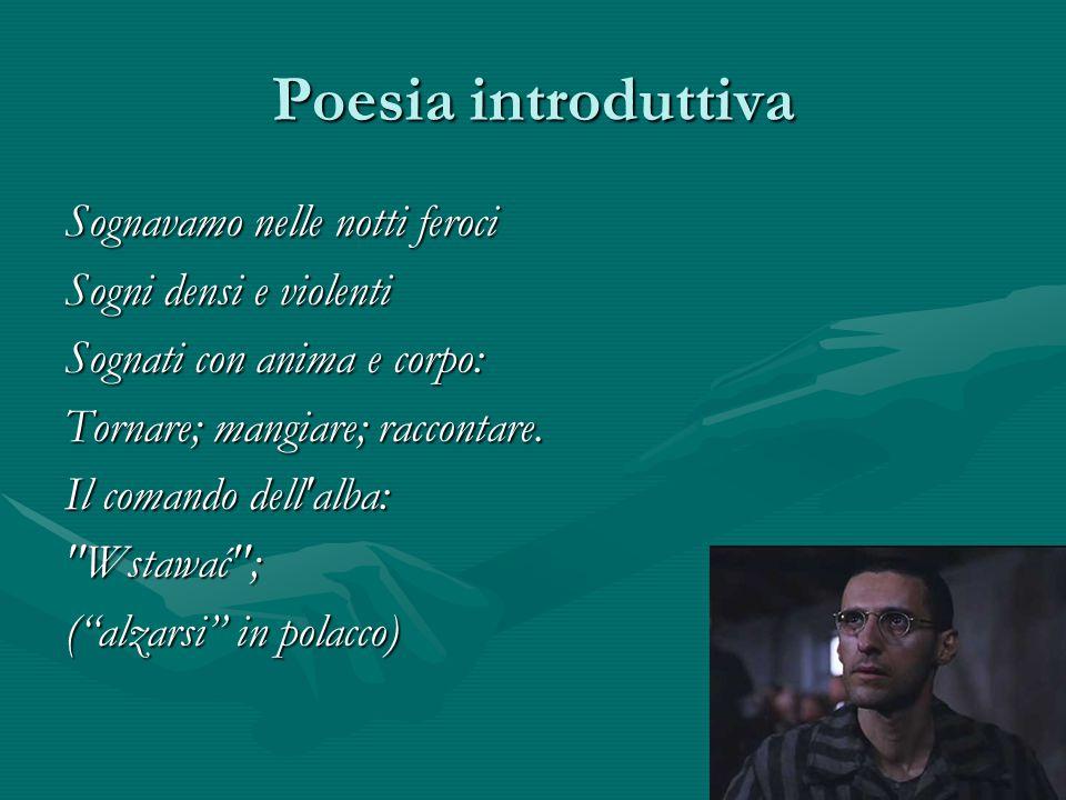 Poesia introduttiva Sognavamo nelle notti feroci Sogni densi e violenti Sognati con anima e corpo: Tornare; mangiare; raccontare.
