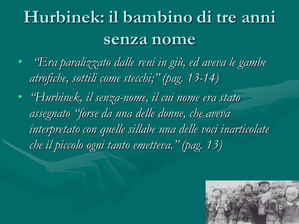 Hurbinek: il bambino di tre anni senza nome Era paralizzato dalle reni in giù, ed aveva le gambe atrofiche, sottili come stecchi; (pag.