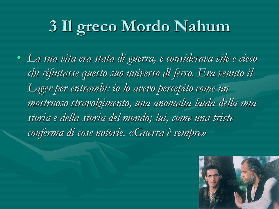 3 Il greco Mordo Nahum La sua vita era stata di guerra, e considerava vile e cieco chi rifiutasse questo suo universo di ferro.