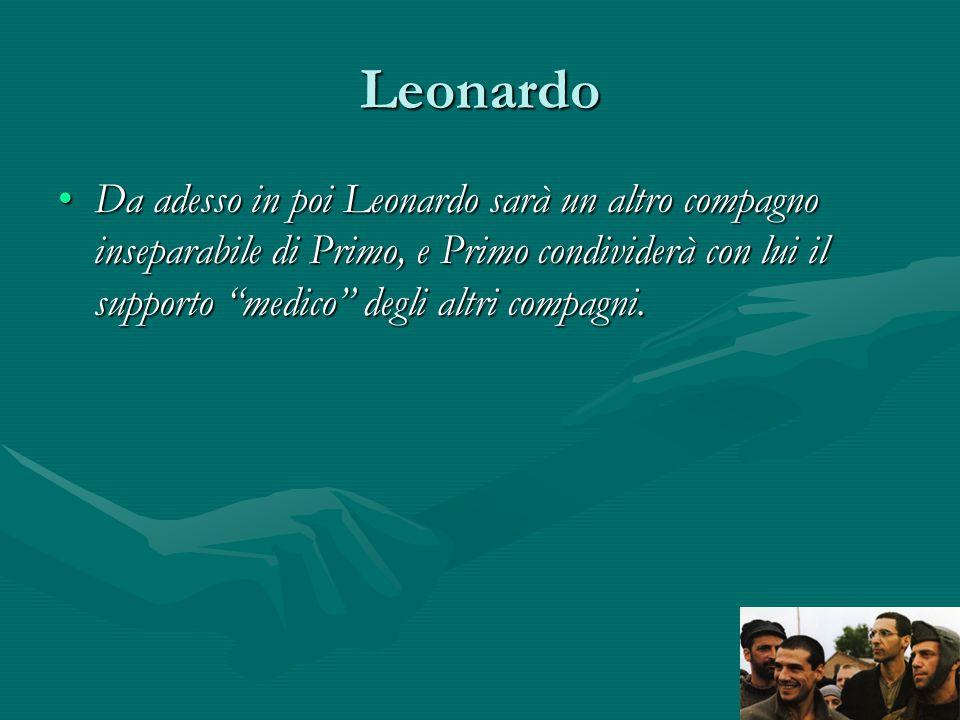 Leonardo Da adesso in poi Leonardo sarà un altro compagno inseparabile di Primo, e Primo condividerà con lui il supporto medico degli altri compagni.Da adesso in poi Leonardo sarà un altro compagno inseparabile di Primo, e Primo condividerà con lui il supporto medico degli altri compagni.