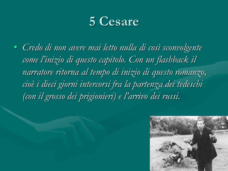 5 Cesare Credo di non avere mai letto nulla di così sconvolgente come l'inizio di questo capitolo.
