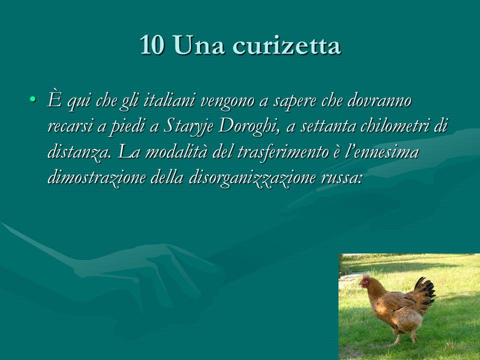 10 Una curizetta È qui che gli italiani vengono a sapere che dovranno recarsi a piedi a Staryje Doroghi, a settanta chilometri di distanza.