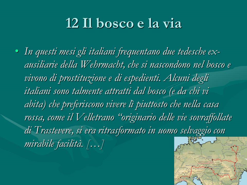 12 Il bosco e la via In questi mesi gli italiani frequentano due tedesche ex- ausiliarie della Wehrmacht, che si nascondono nel bosco e vivono di prostituzione e di espedienti.