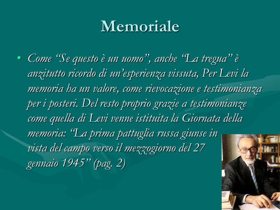 Memoriale Come Se questo è un uomo , anche La tregua è anzitutto ricordo di un'esperienza vissuta, Per Levi la memoria ha un valore, come rievocazione e testimonianza per i posteri.