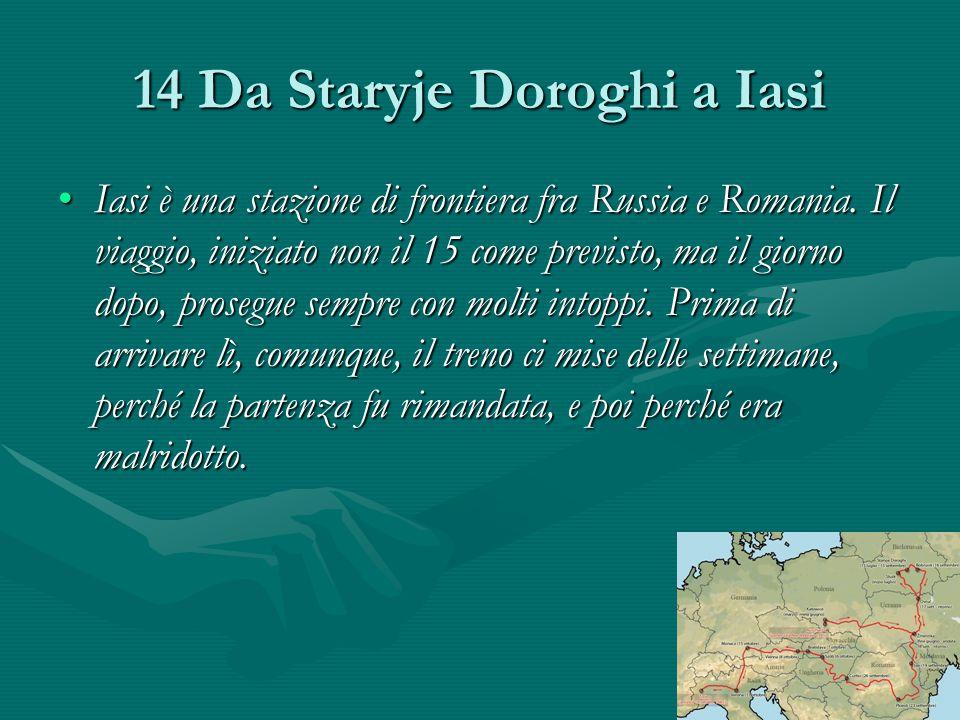 14 Da Staryje Doroghi a Iasi Iasi è una stazione di frontiera fra Russia e Romania.