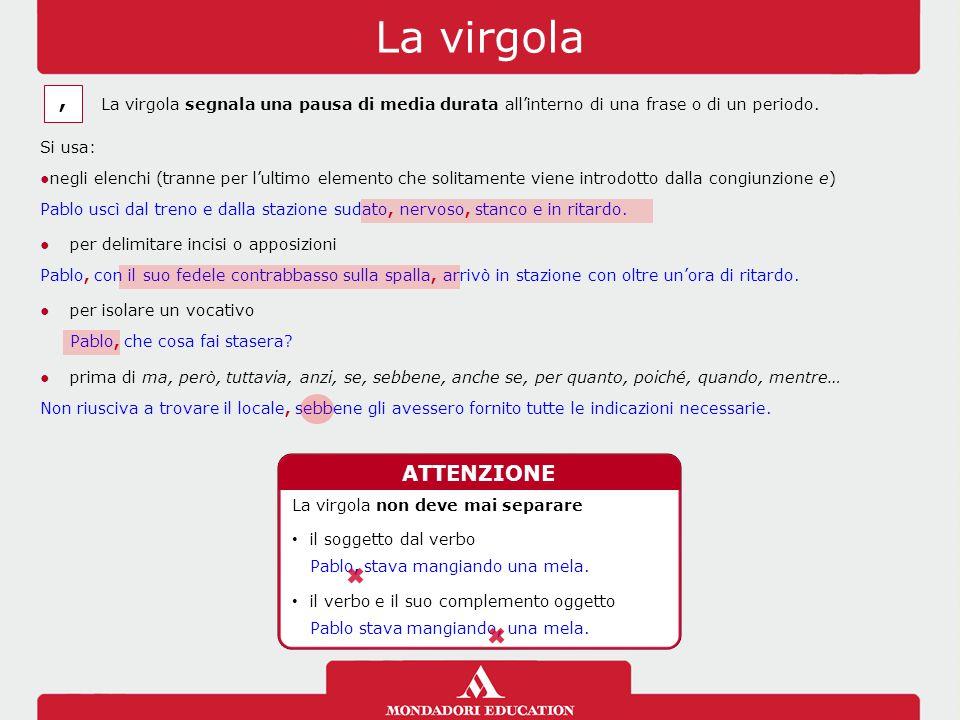 La virgola, La virgola segnala una pausa di media durata all'interno di una frase o di un periodo. Si usa: ●negli elenchi (tranne per l'ultimo element