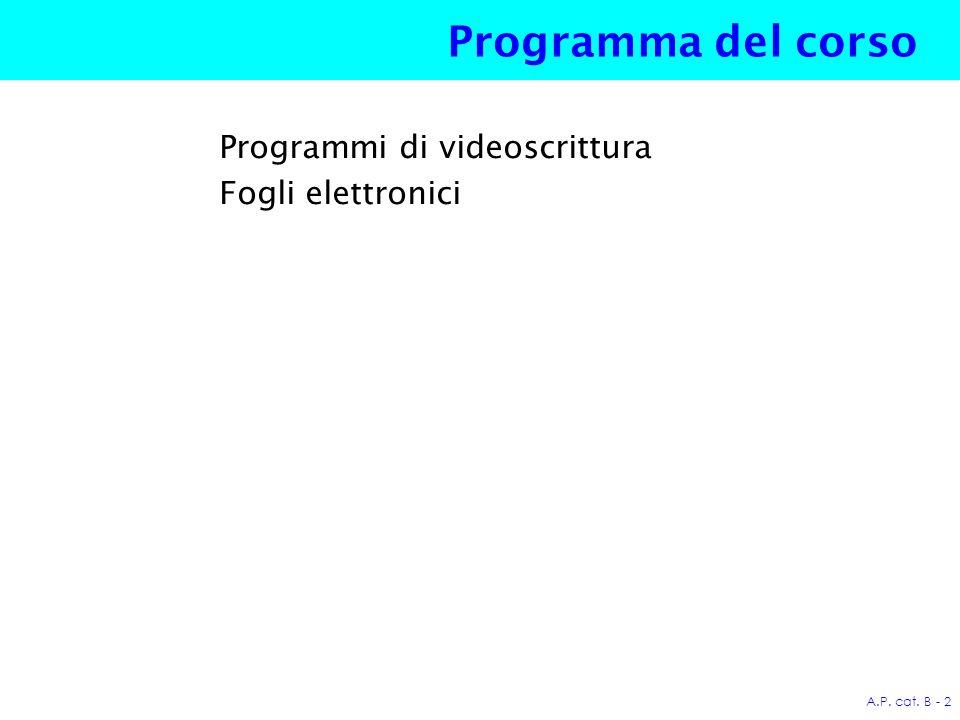 A.P. cat. B - 2 Programma del corso Programmi di videoscrittura Fogli elettronici