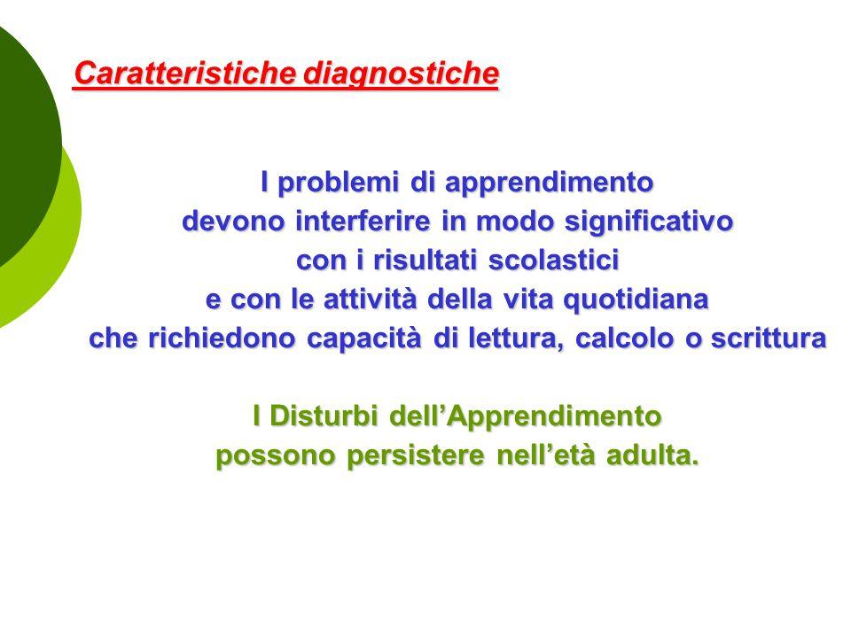 Caratteristiche diagnostiche Caratteristiche diagnostiche I problemi di apprendimento devono interferire in modo significativo con i risultati scolast
