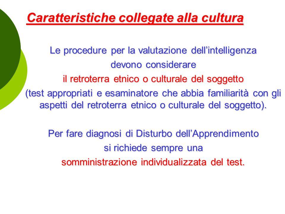 Caratteristiche collegate alla cultura Caratteristiche collegate alla cultura Le procedure per la valutazione dell'intelligenza devono considerare il