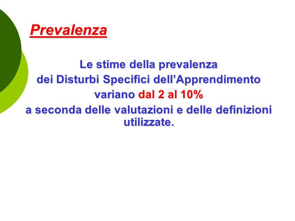 Prevalenza Le stime della prevalenza dei Disturbi Specifici dell'Apprendimento variano dal 2 al 10% a seconda delle valutazioni e delle definizioni ut