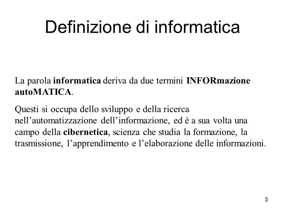 3 Definizione di informatica La parola informatica deriva da due termini INFORmazione autoMATICA.