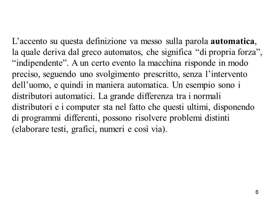 6 L'accento su questa definizione va messo sulla parola automatica, la quale deriva dal greco automatos, che significa di propria forza , indipendente .