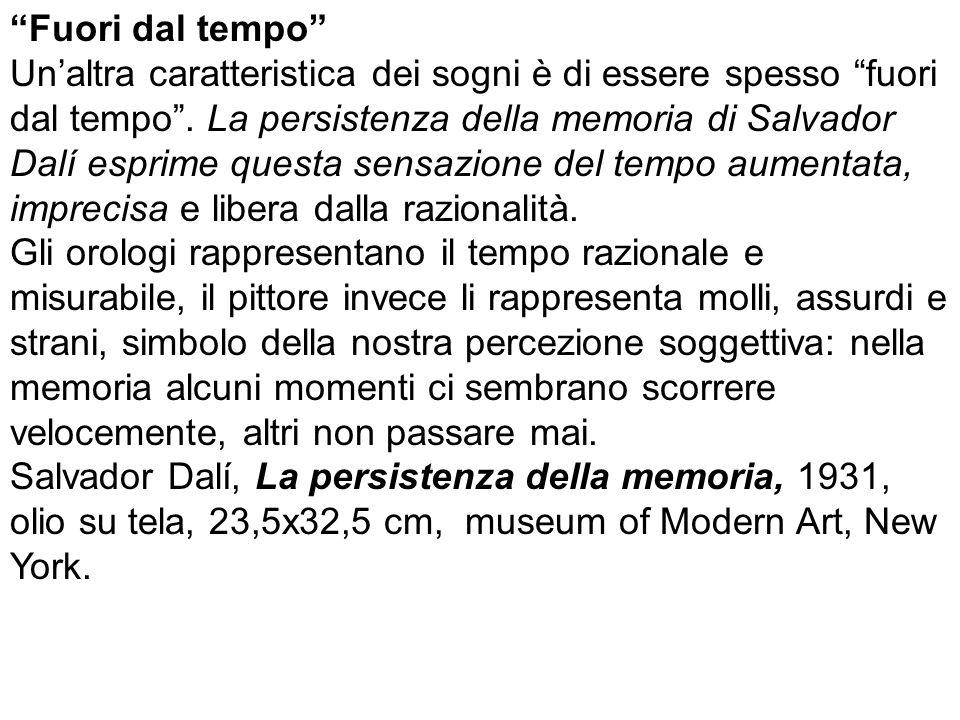 """""""Fuori dal tempo"""" Un'altra caratteristica dei sogni è di essere spesso """"fuori dal tempo"""". La persistenza della memoria di Salvador Dalí esprime questa"""