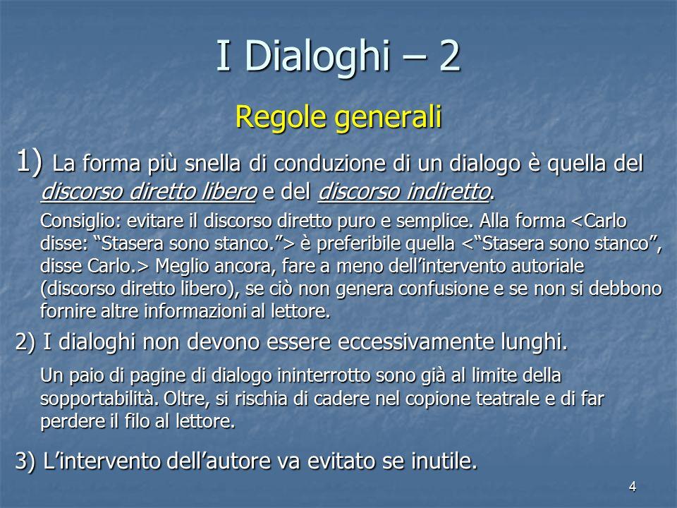 4 I Dialoghi – 2 Regole generali 1) La forma più snella di conduzione di un dialogo è quella del discorso diretto libero e del discorso indiretto.