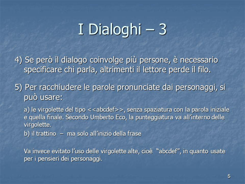 5 I Dialoghi – 3 4) Se però il dialogo coinvolge più persone, è necessario specificare chi parla, altrimenti il lettore perde il filo.