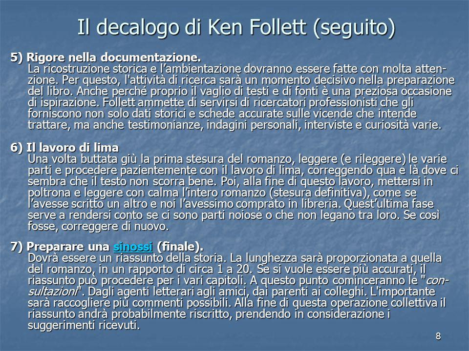 8 Il decalogo di Ken Follett (seguito) 5) Rigore nella documentazione.
