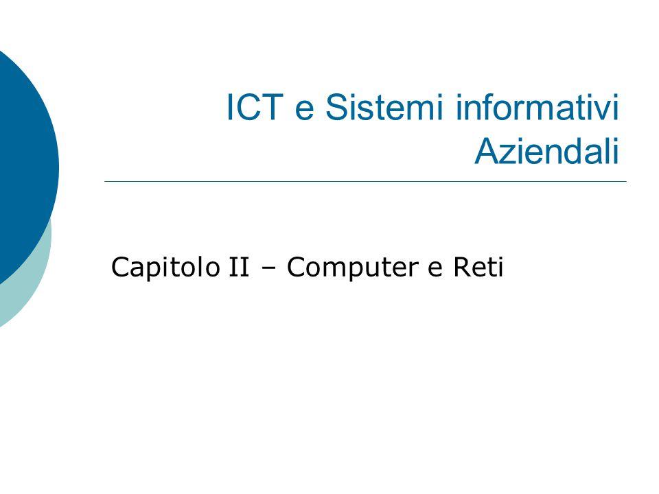 ICT e Sistemi informativi Aziendali Capitolo II – Computer e Reti