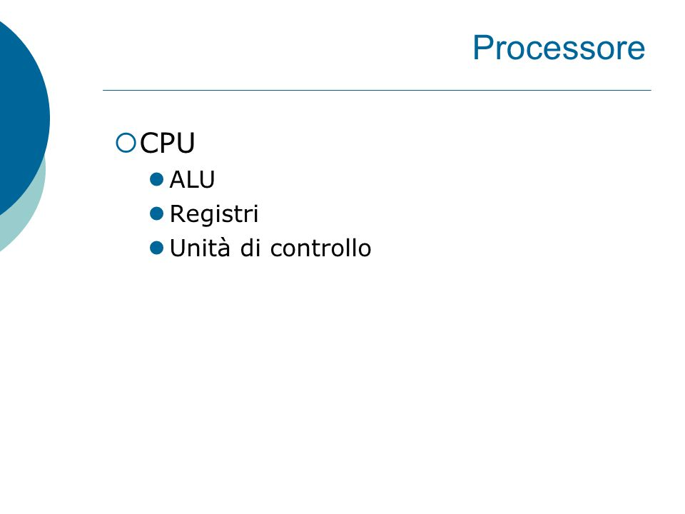 Processore  CPU ALU Registri Unità di controllo