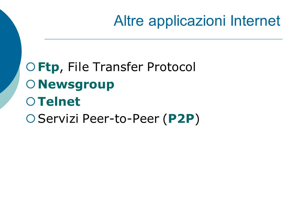 Altre applicazioni Internet  Ftp, File Transfer Protocol  Newsgroup  Telnet  Servizi Peer-to-Peer (P2P)