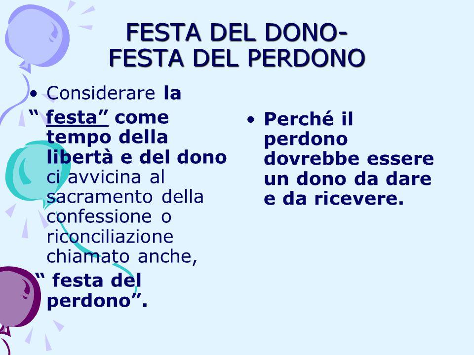 """FESTA DEL DONO- FESTA DEL PERDONO Considerare la """" festa"""" come tempo della libertà e del dono ci avvicina al sacramento della confessione o riconcilia"""