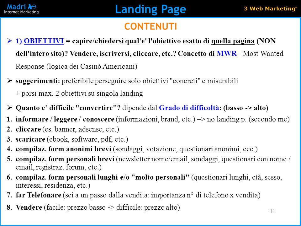 11 Landing Page CONTENUTI  1) OBIETTIVI = capire/chiedersi qual'e' l'obiettivo esatto di quella pagina (NON dell'intero sito)? Vendere, iscriversi, c