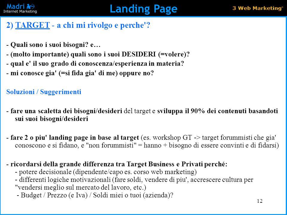 12 Landing Page 2) TARGET - a chi mi rivolgo e perche'? - Quali sono i suoi bisogni? e… - (molto importante) quali sono i suoi DESIDERI (=volere)? - q