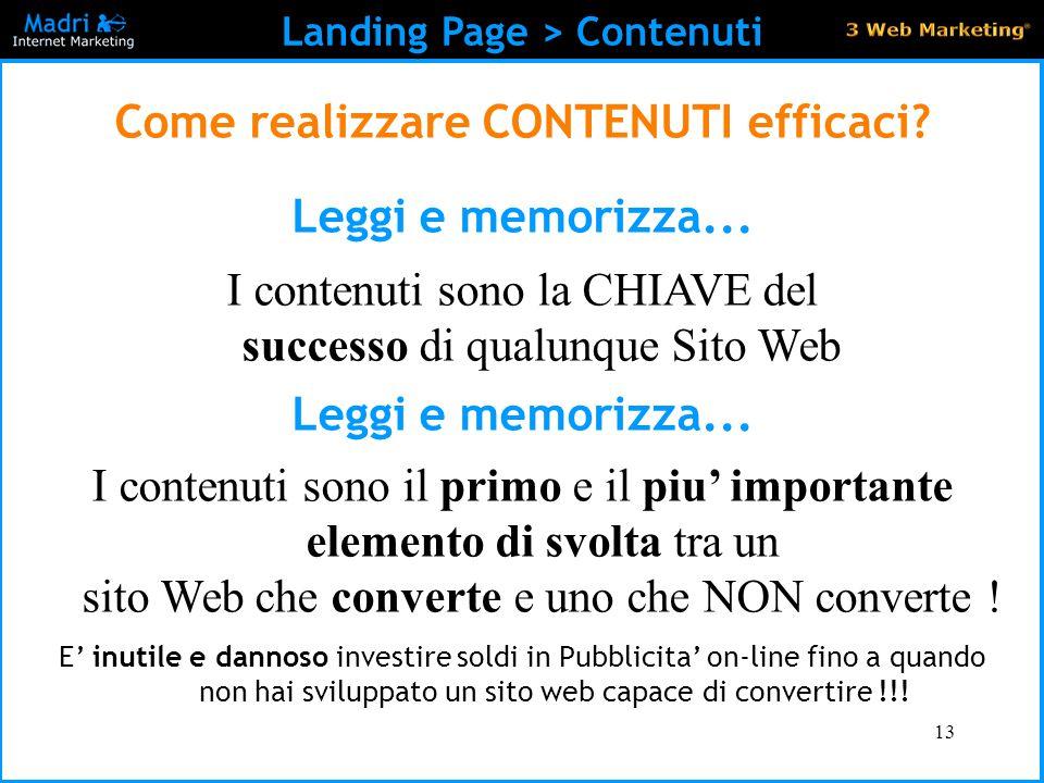 13 Landing Page > Contenuti Come realizzare CONTENUTI efficaci? Leggi e memorizza... I contenuti sono la CHIAVE del successo di qualunque Sito Web Leg