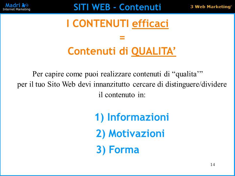 """14 SITI WEB - Contenuti I CONTENUTI efficaci = Contenuti di QUALITA' Per capire come puoi realizzare contenuti di """"qualita'"""" per il tuo Sito Web devi"""
