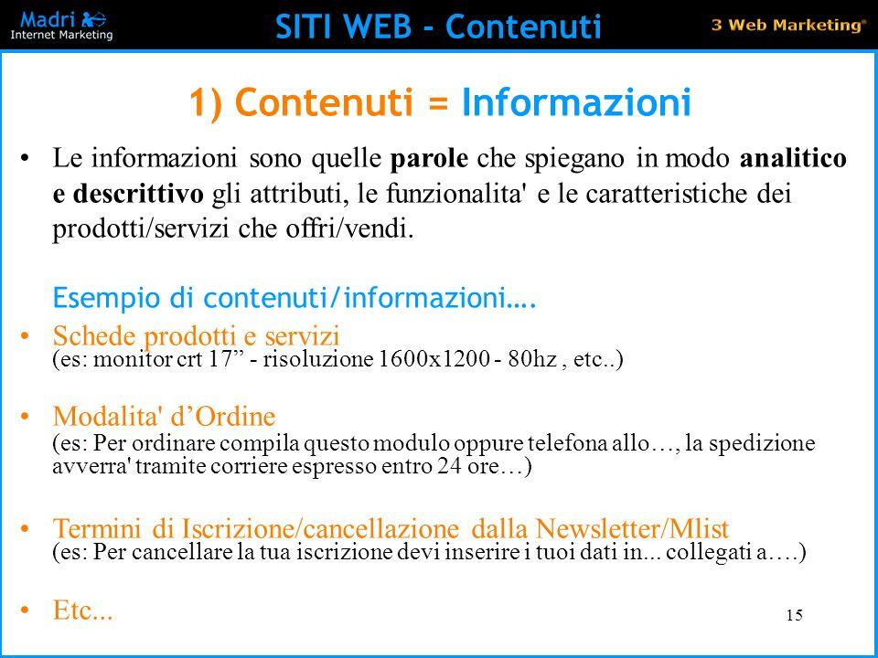 15 SITI WEB - Contenuti 1) Contenuti = Informazioni Le informazioni sono quelle parole che spiegano in modo analitico e descrittivo gli attributi, le