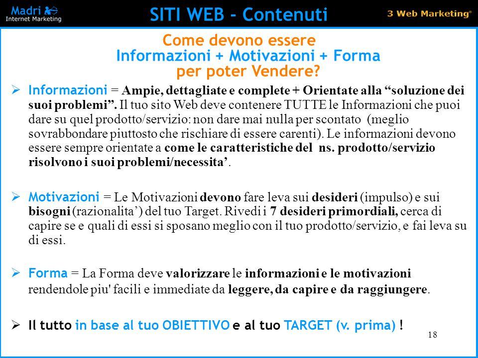 18 SITI WEB - Contenuti Come devono essere Informazioni + Motivazioni + Forma per poter Vendere?  Informazioni = Ampie, dettagliate e complete + Orie