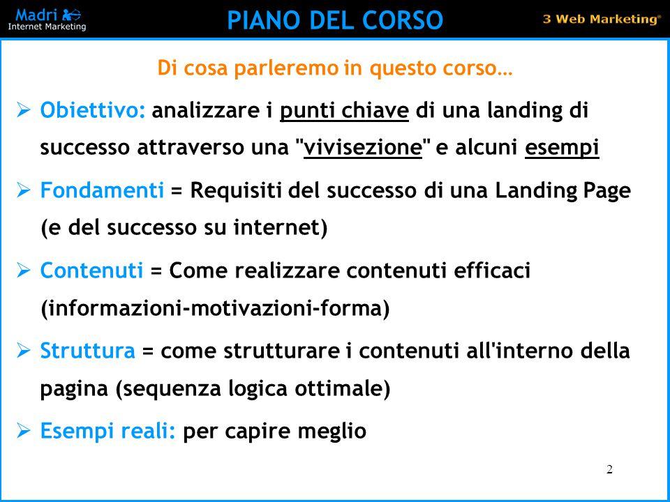 2 PIANO DEL CORSO Di cosa parleremo in questo corso…  Obiettivo: analizzare i punti chiave di una landing di successo attraverso una