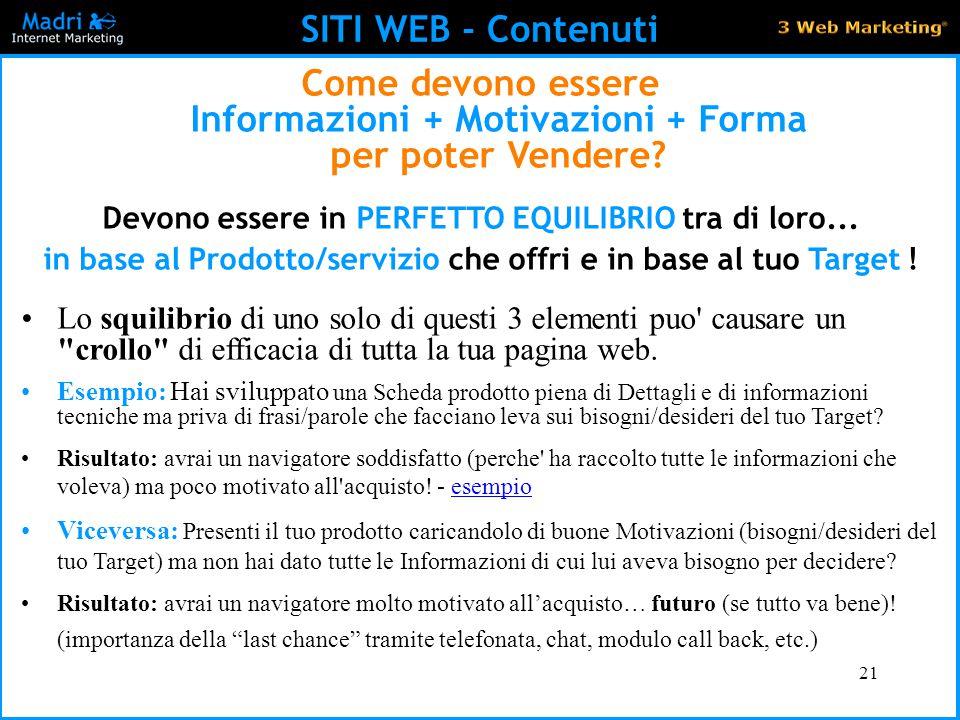 21 SITI WEB - Contenuti Come devono essere Informazioni + Motivazioni + Forma per poter Vendere? Devono essere in PERFETTO EQUILIBRIO tra di loro... i