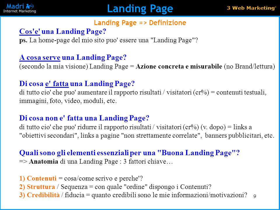 9 Landing Page Landing Page => Definizione Cos'e' una Landing Page? ps. La home-page del mio sito puo' essere una