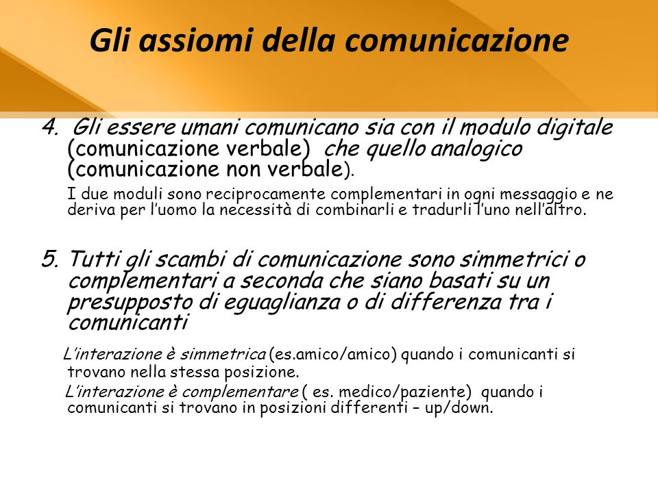 Gli assiomi della comunicazione 4. Gli essere umani comunicano sia con il modulo digitale (comunicazione verbale) che quello analogico (comunicazione