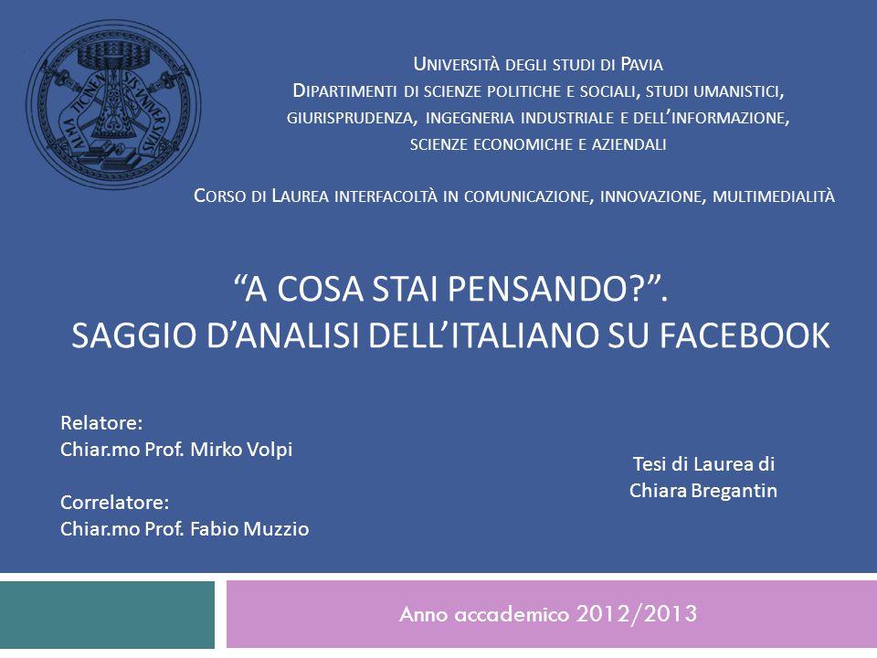 Anno accademico 2012/2013 U NIVERSITÀ DEGLI STUDI DI P AVIA D IPARTIMENTI DI SCIENZE POLITICHE E SOCIALI, STUDI UMANISTICI, GIURISPRUDENZA, INGEGNERIA INDUSTRIALE E DELL ' INFORMAZIONE, SCIENZE ECONOMICHE E AZIENDALI C ORSO DI L AUREA INTERFACOLTÀ IN COMUNICAZIONE, INNOVAZIONE, MULTIMEDIALITÀ A COSA STAI PENSANDO .