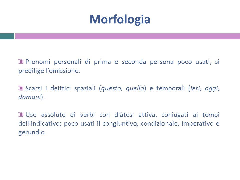 Morfologia Pronomi personali di prima e seconda persona poco usati, si predilige l'omissione.