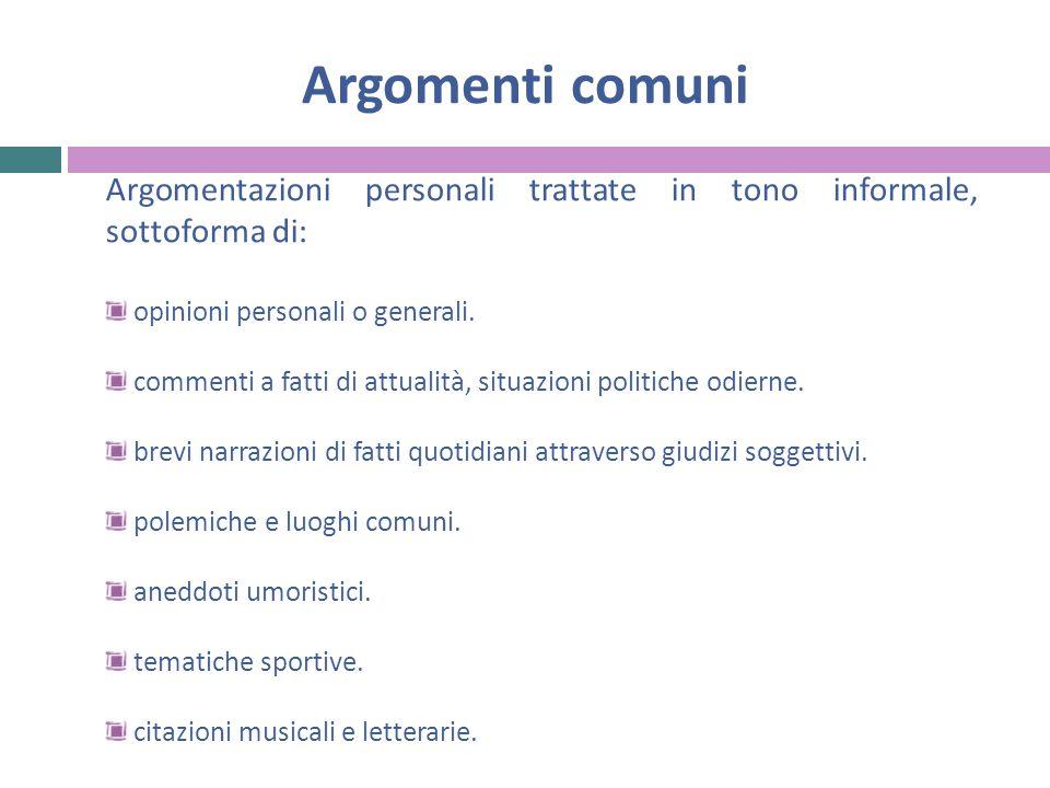 Argomenti comuni Argomentazioni personali trattate in tono informale, sottoforma di: opinioni personali o generali.